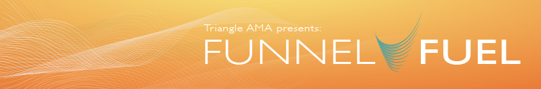 Learn How to Drive Sales at Triangle AMA's Funnel Fuel 2013