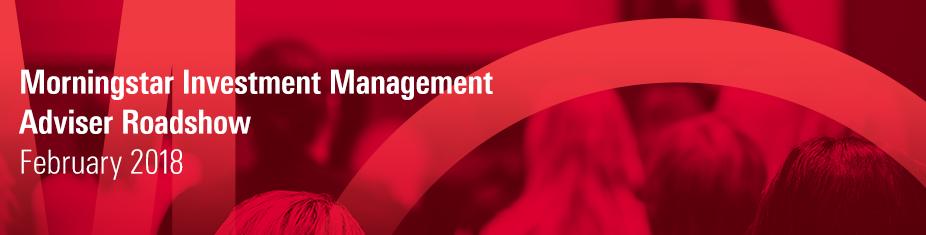 Morningstar Investment Management Adviser Roadshow 2018