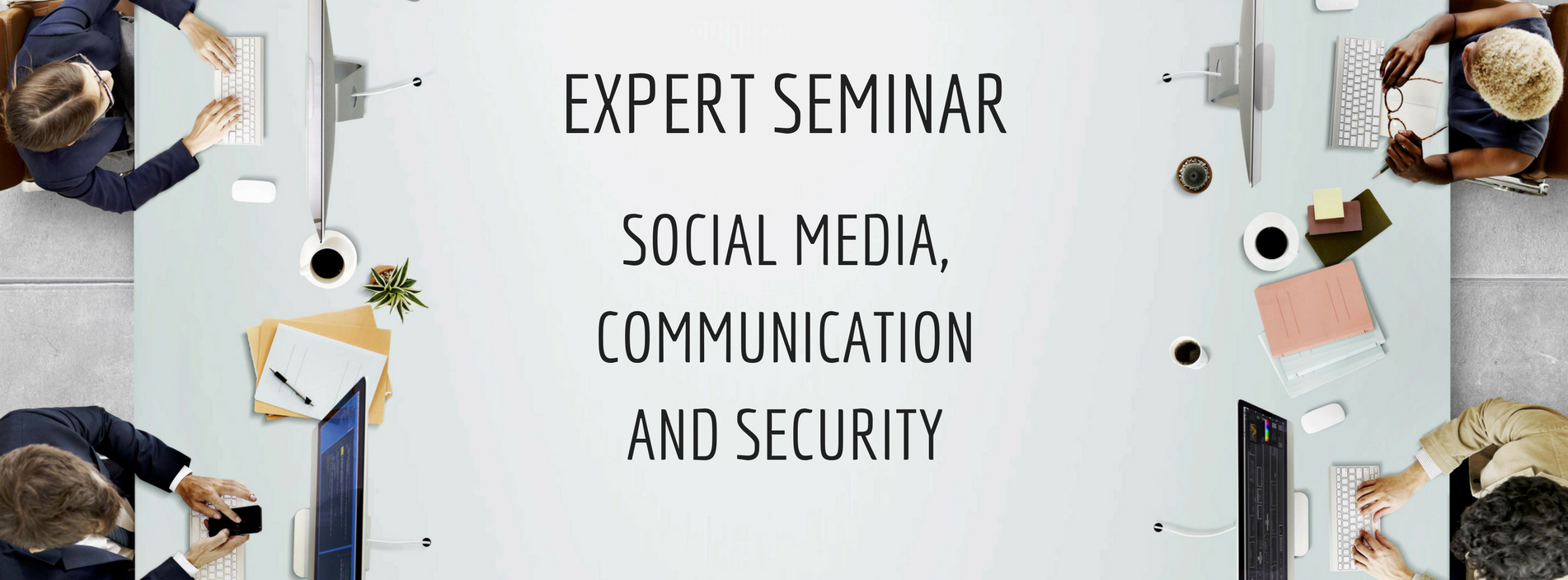 Expert Seminar: Social Media, Communication and Security