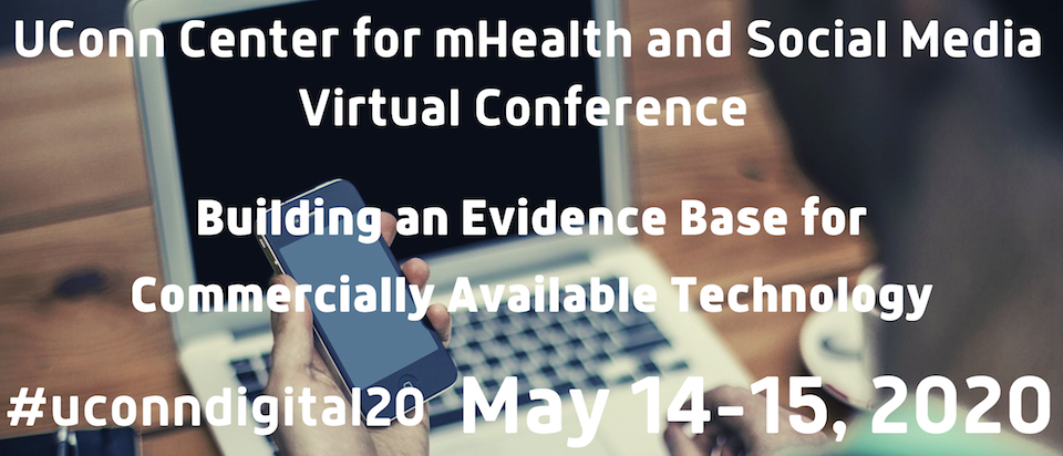 The UConn Center for mHealth and Social Media 4th Annual Conference: Building an Evidence Base for Commercially Available Technology