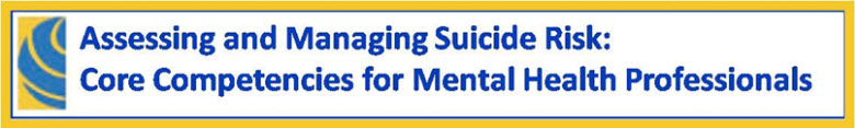 Assessing and Managing Suicide Risk: Core Competencies for Mental Health Professionals