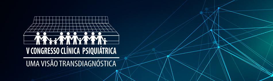 V Congresso Clínica Psiquiátrica: uma visão transdiagnóstica