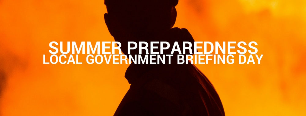 Summer preparedness – local government briefing day