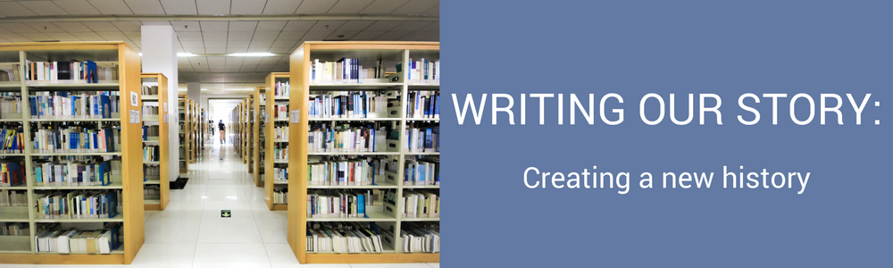 Writing our Story - Creating a new History