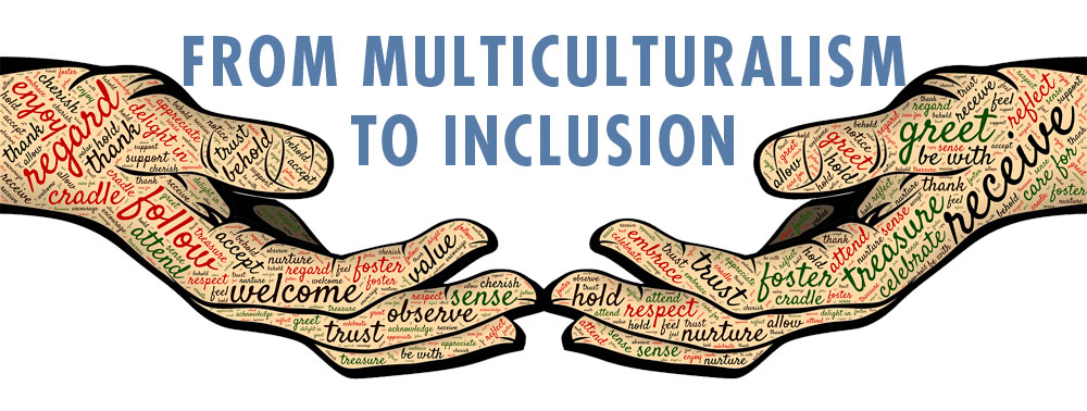 From Multiculturalism to Inclusion