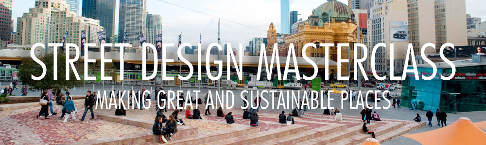 Street Design Masterclass: Making Great and Sustainable Places