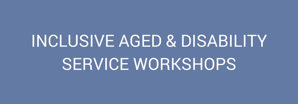 Inclusive Aged & Disability Service Workshops