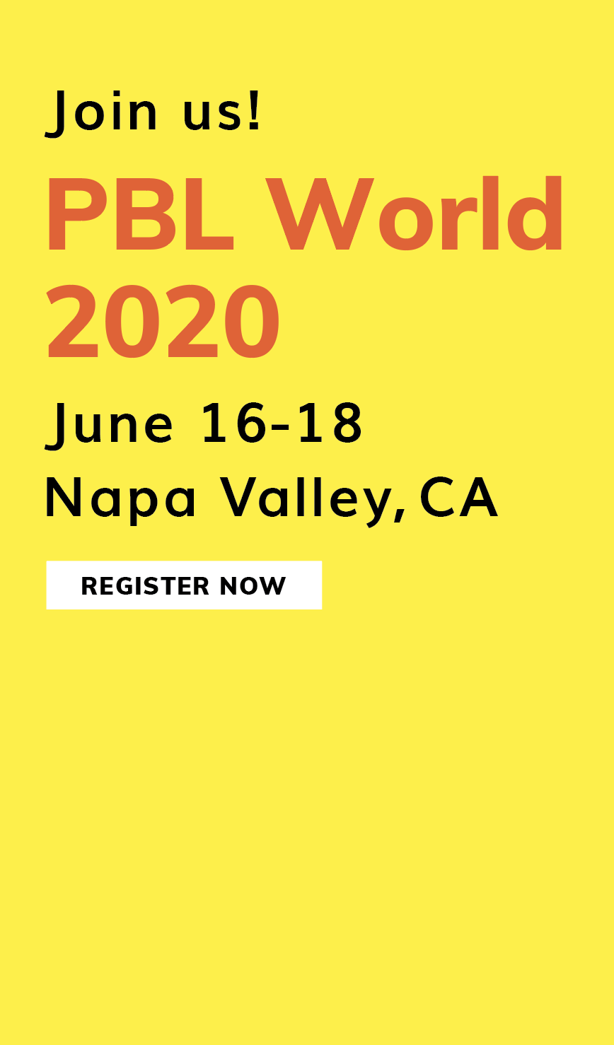 Join us! PBL World 2020. June 15-18 in Napa Valley, CA. Register Now