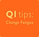 QI Tips Change Fatigue