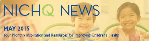 NICHQ News - May 2015