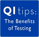 QI Tips: The Benefits of Testing