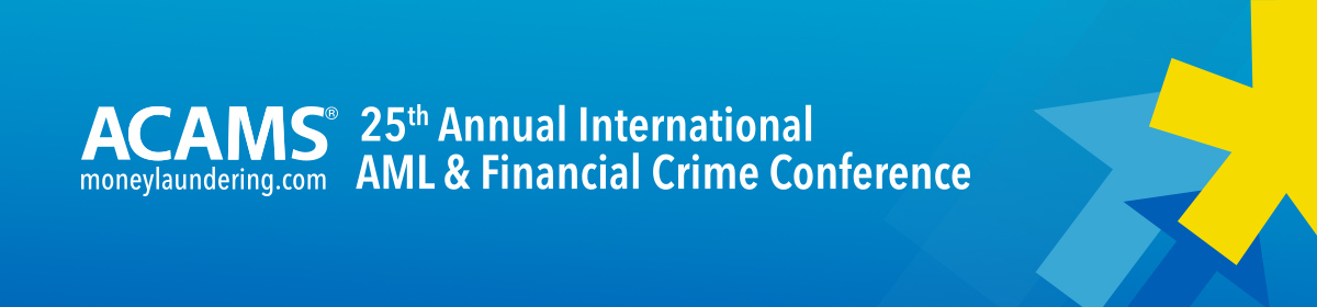 ACAMS moneylaundering.com 25th Annual International AML & Financial Crime Conference