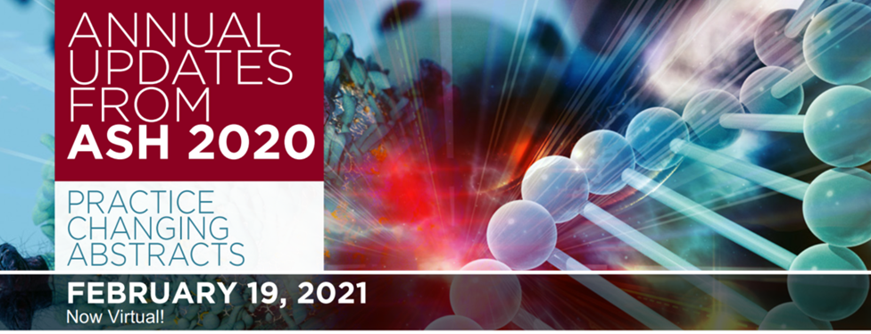 Annual Updates from ASH 2020: Practice Changing Abstracts