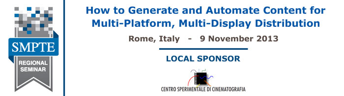 2013 SMPTE Italy Regional Seminar:  How to Generate and Automate Content for Multi-platform, Multi-display Distribution