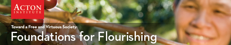 Toward a Free and Virtuous Society: Foundations for Flourishing