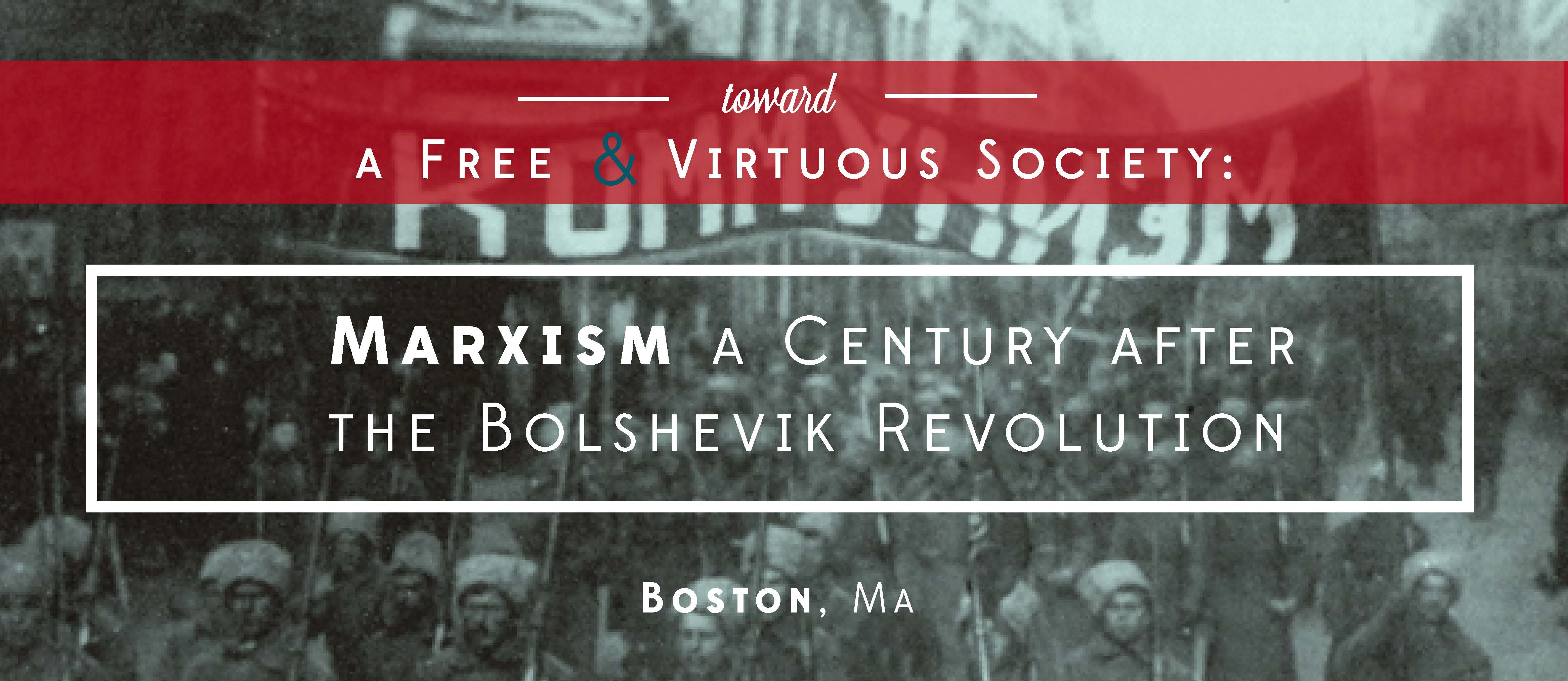 Toward a Free and Virtuous Society:  Marxism a Century after the Bolshevik Revolution