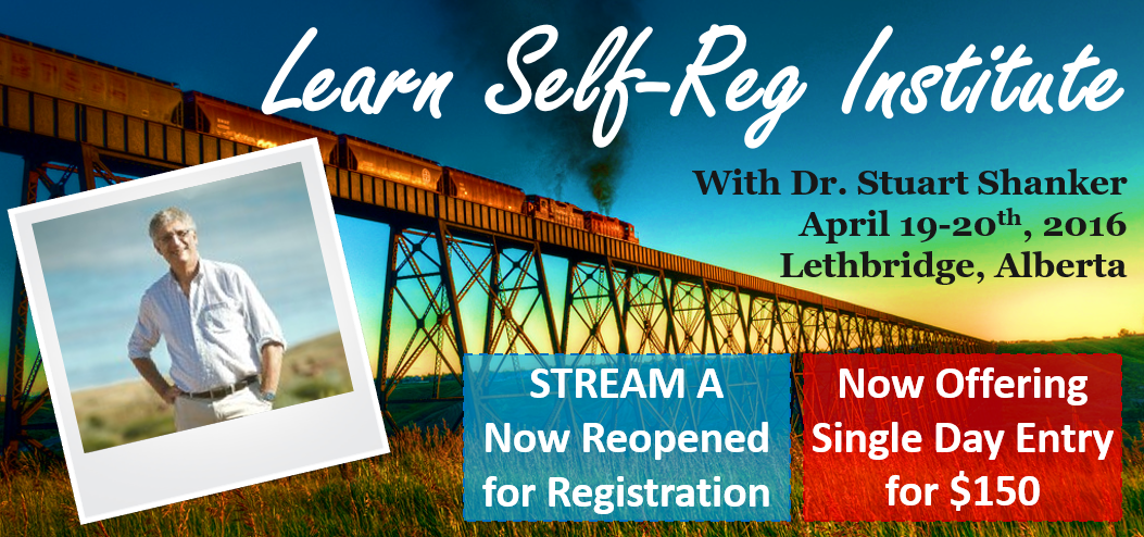 Alberta Self-Reg Institute in Lethbridge with Dr. Stuart Shanker April 19-20th, 2016