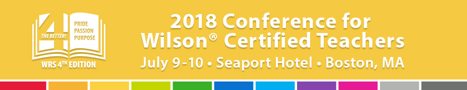 2018 Conference for Wilson Certified Teachers - July 9-10 - Seaport Hotel, Boston, MA
