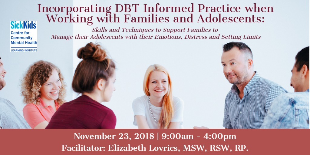 Incorporating DBT Informed Practice Working With Families and Adolescents: Skills and Techniques to Support Families to Manage Their Adolescents With their Emotions, Distress and Setting Limits