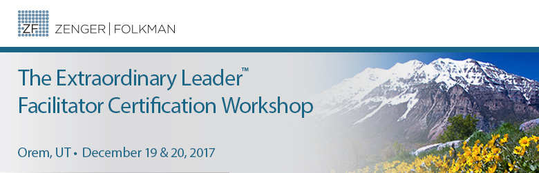 The Extraordinary Leader Facilitator Certification Workshop, Dec 19 & 20, 2017, Orem, UT