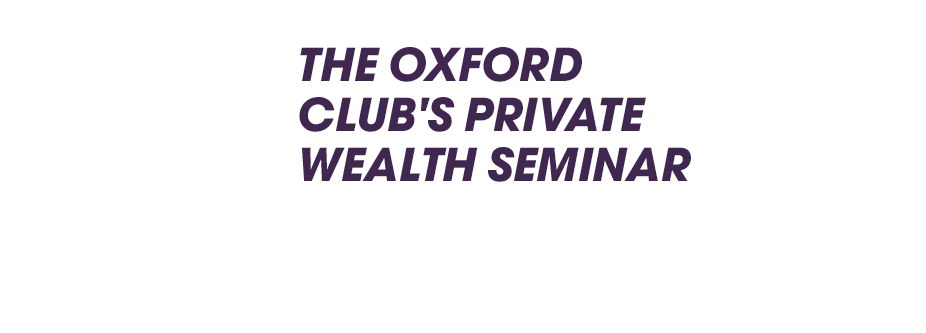 The Oxford Club's Private Wealth Seminar - Stowe