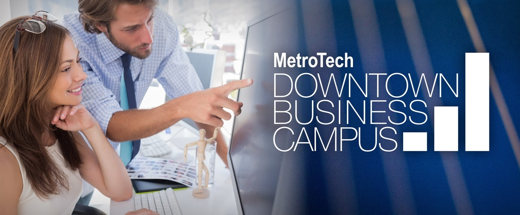 The Metro Tech Downtown Business Campus is your training and development partner.