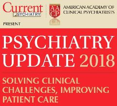 Psychiatry Update 2018 - Current Psychiatry/AACP Update