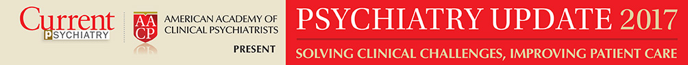 Psychiatry Update 2017 - Current Psychiatry/AACP
