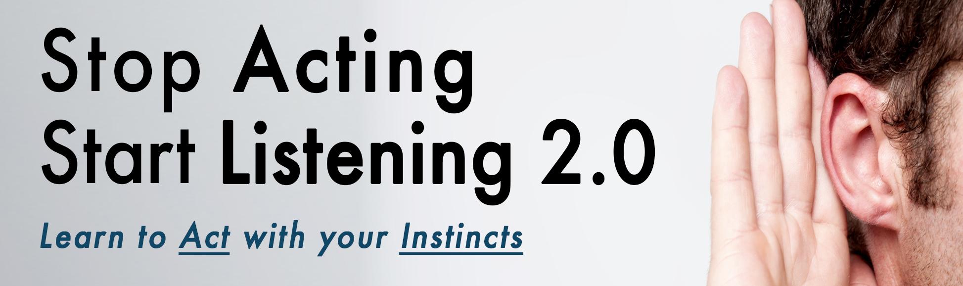 Stop Acting, Start Listening 2.0