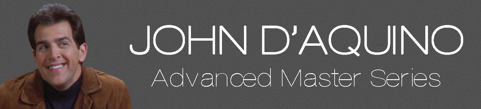 Advanced Master Series - John D'Aquino