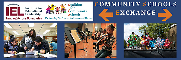 Institute for Educational Leadership and Coalition for Community Schools logo - Title of newsletter Community Schools Exchange  Pictures of High School students working on science project_ picture of children playing violin and Mexican children dancing on the stage