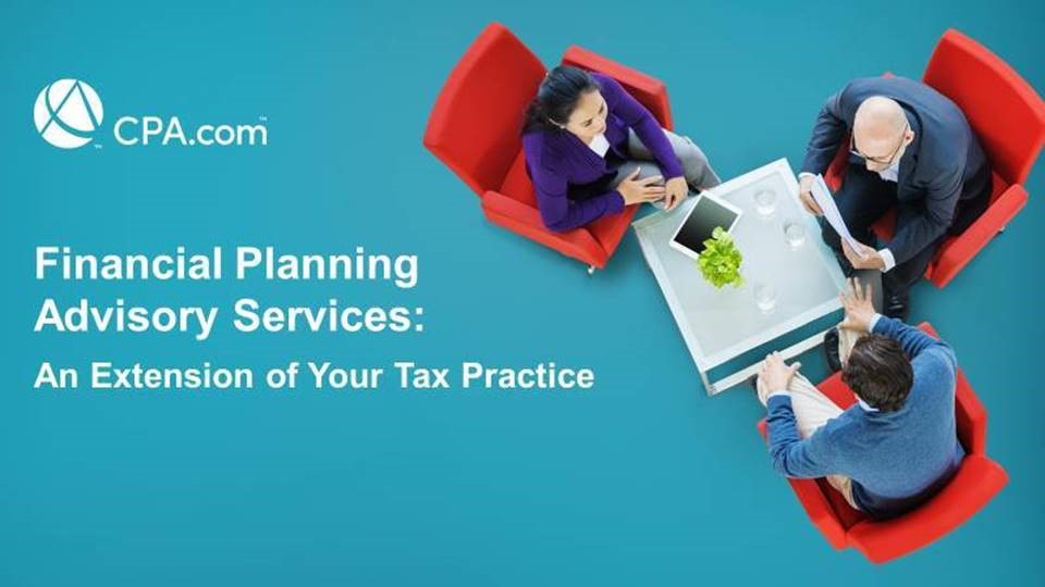 Financial Planning Advisory Services: An Extension of Your Tax Practice (CPA.com) - October 2019
