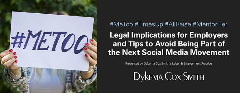 #MeToo #TimesUp #AllRaise #MentorHer – Legal Implications for Employers and Tips to Avoid Being Part of the Next Social Media Movement