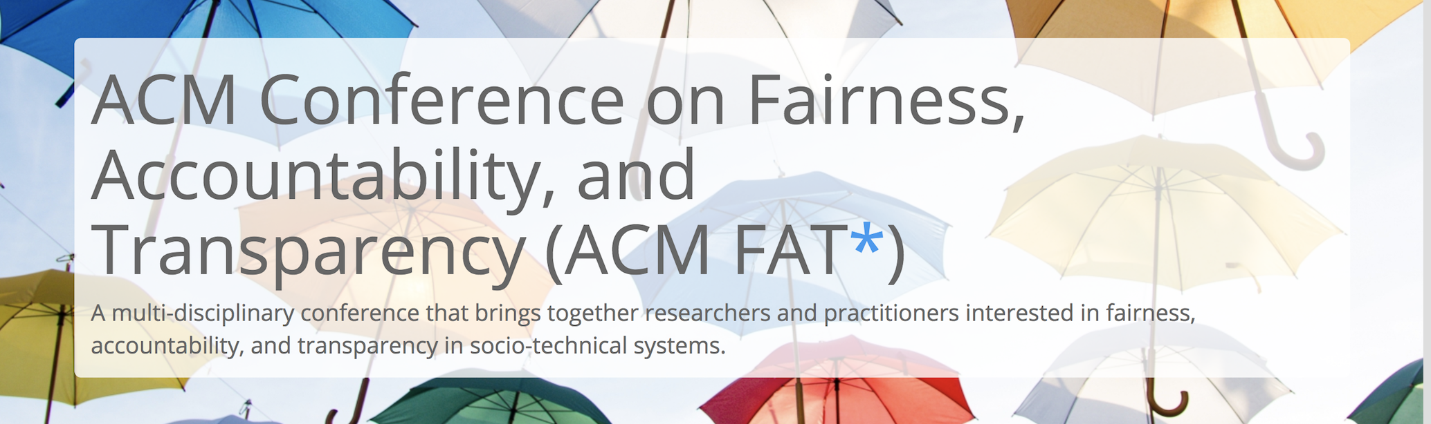 ACM Conference on Fairness, Accountability, and  Transparency (ACM FAT*)