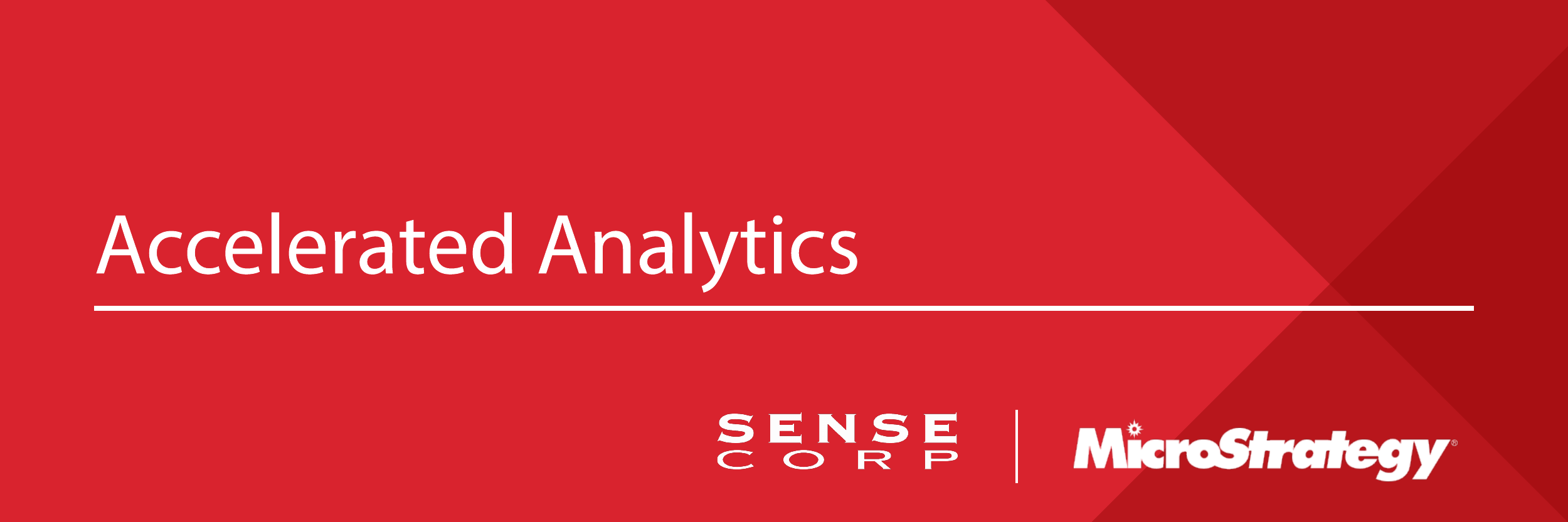 Accelerated Analytics Presented by Sense Corp and MicroStrategy