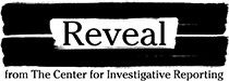 Reveal from The Center for Investigative Reporting