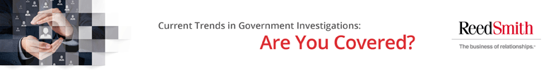 Current Trends in Government Investigations: Are You Covered?