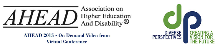 AHEAD 2015 - On demand video from virtual conference. Association of Higher Education and Disability