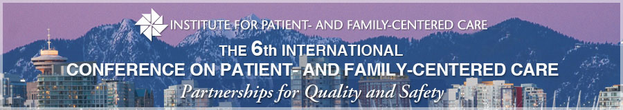 The 6th International Conference on Patient- and Family-Centered Care