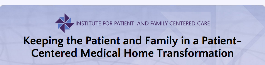 Keeping the Patient and Family in a Patient-Centered Medical Home Transformation