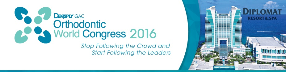 DENTSPLY GAC 2016 Orthodontic World Congress
