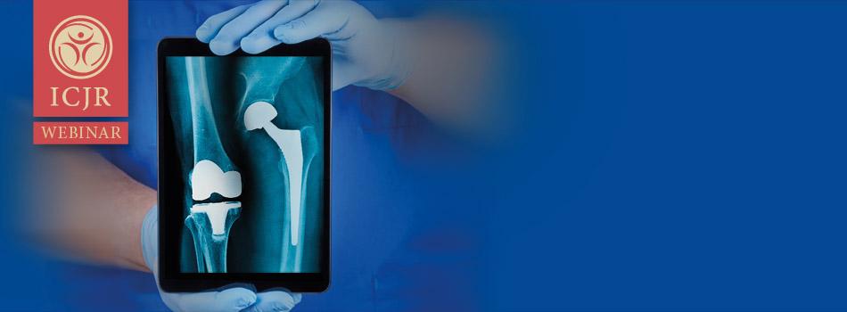 ICJR Insights: Advances in Hip & Knee Arthroplasty