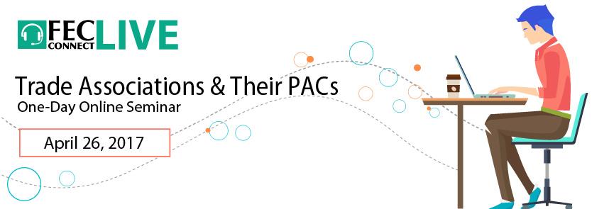 2017 FEC Webinar for Trade Associations & Their PACs