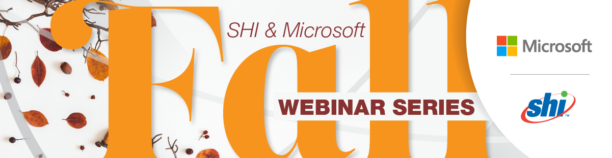 SHI & Microsoft Fall Webinar Series 2020