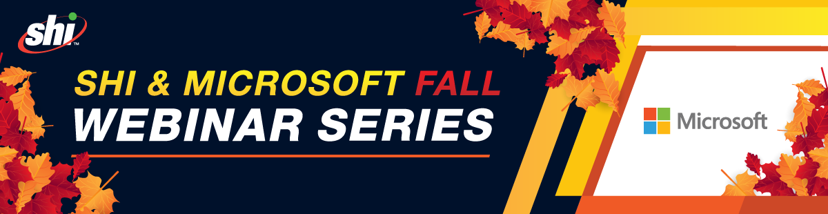 SHI/Microsoft Fall Webinar Series 2019