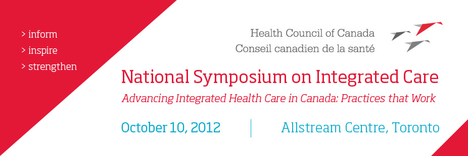 National Symposium on Integrated Care. Advancing Integrated Health Care in Canada: Practices that Work