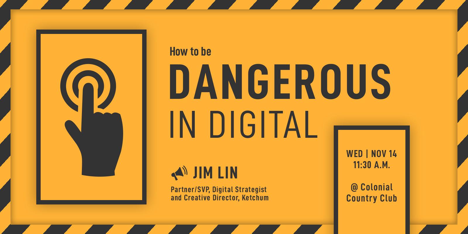 How to be Dangerous in Digital