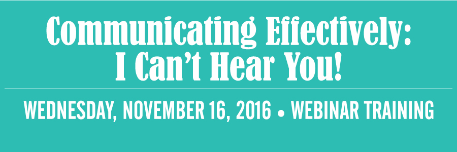 Communicating Effectively: I Can't Hear You! Webinar