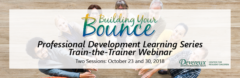 Building Your Bounce Professional Development Learning Series Train-the-Trainer Webinar