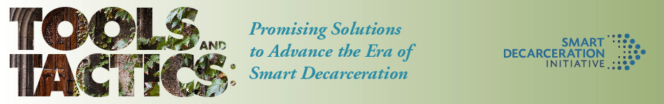 Tools and Tactics: Promising Solutions to Advance the Era of Smart Decarceration